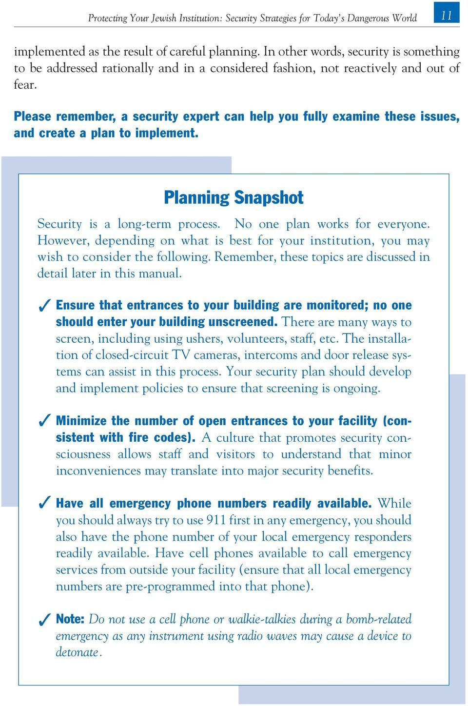 Please remember, a security expert can help you fully examine these issues, and create a plan to implement. Planning Snapshot Security is a long-term process. No one plan works for everyone.