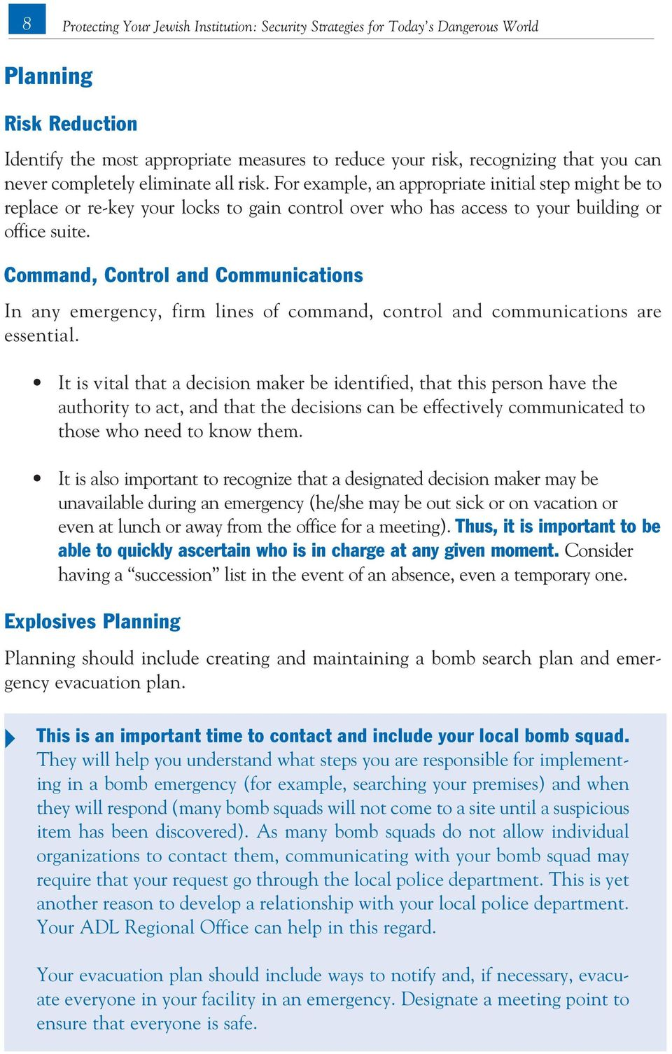 Command, Control and Communications In any emergency, firm lines of command, control and communications are essential.