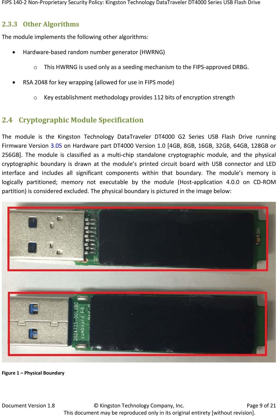 4 Cryptographic Module Specification The module is the Kingston Technology DataTraveler DT4000 G2 Series USB Flash Drive running Firmware Version 3.05 on Hardware part DT4000 Version 1.