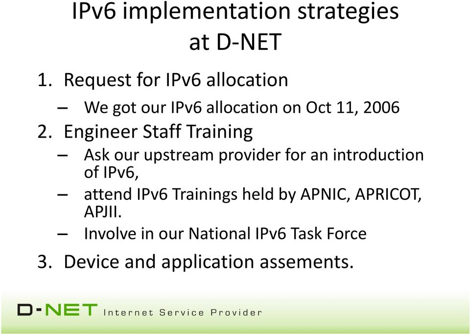 Engineer Staff Training Ask our upstream provider for an introduction of IPv6,