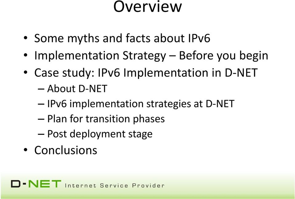 in D-NET About D-NET IPv6 implementation strategies at