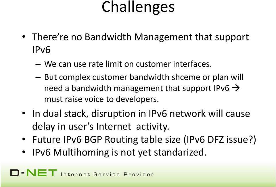 But complex customer bandwidth shceme or plan will need a bandwidth management that support IPv6 must