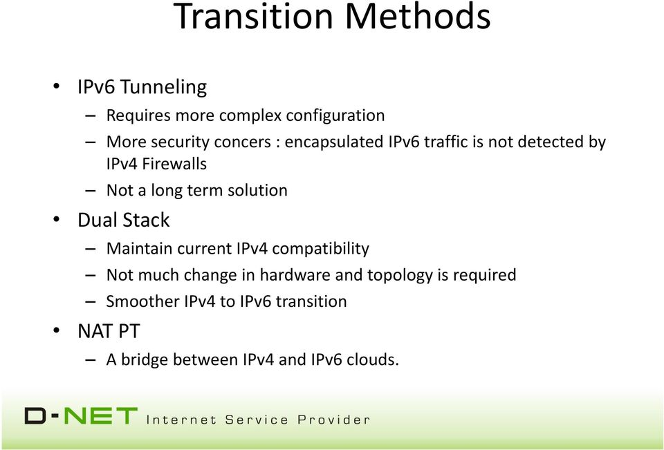 solution Dual Stack Maintain current IPv4 compatibility Not much change in hardware and
