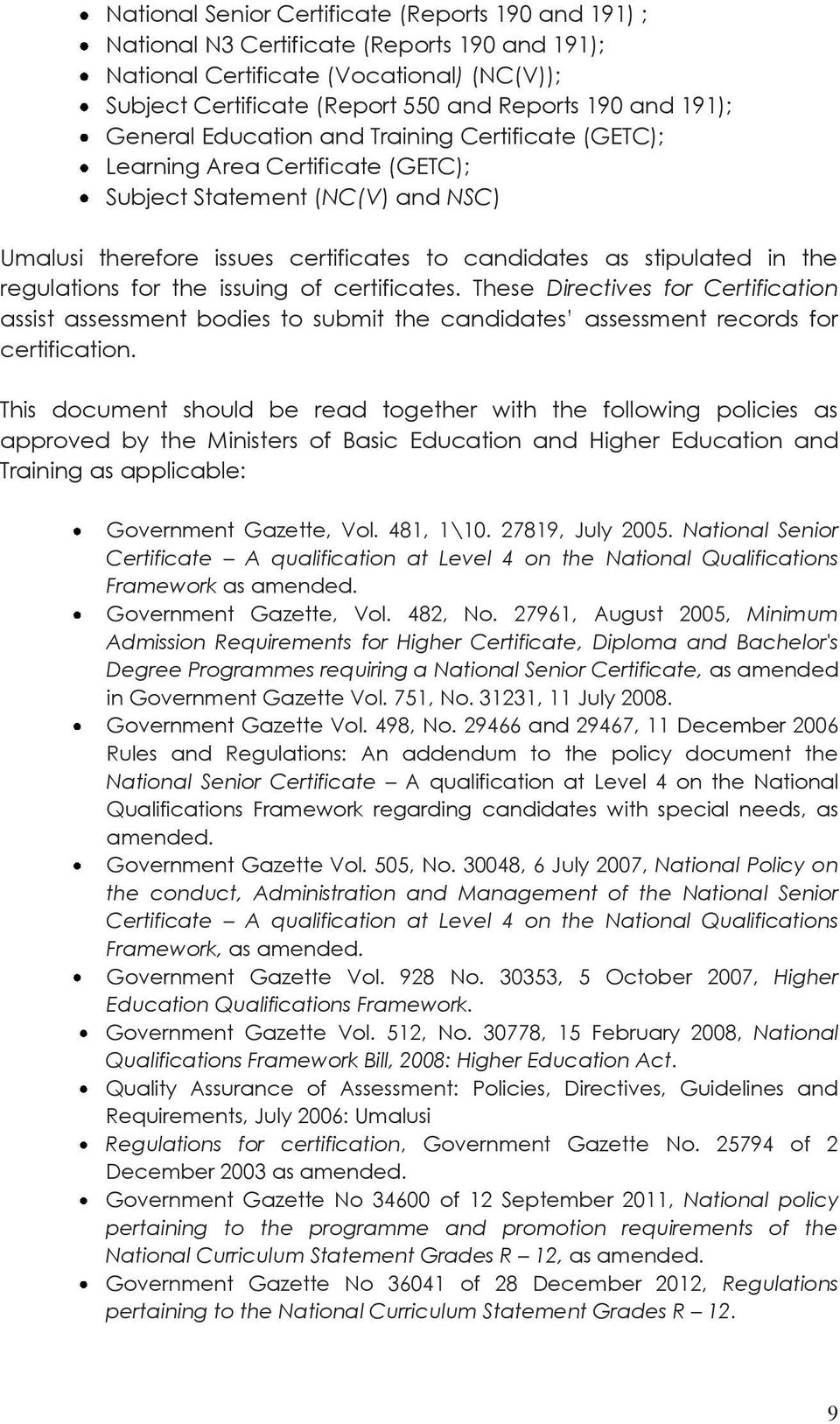 regulations for the issuing of certificates. These Directives for Certification assist assessment bodies to submit the candidates assessment records for certification.