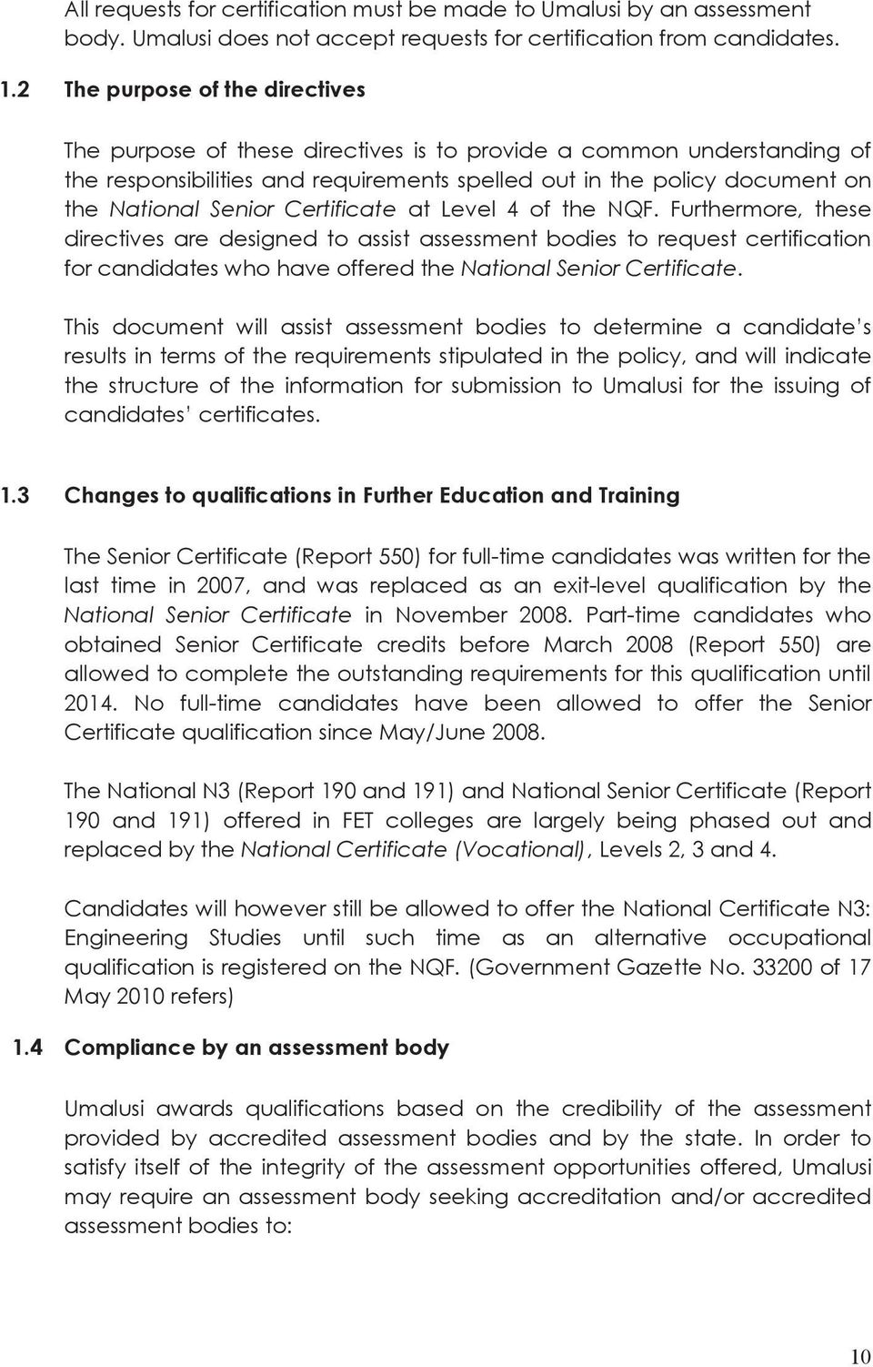 Certificate at Level 4 of the NQF. Furthermore, these directives are designed to assist assessment bodies to request certification for candidates who have offered the National Senior Certificate.