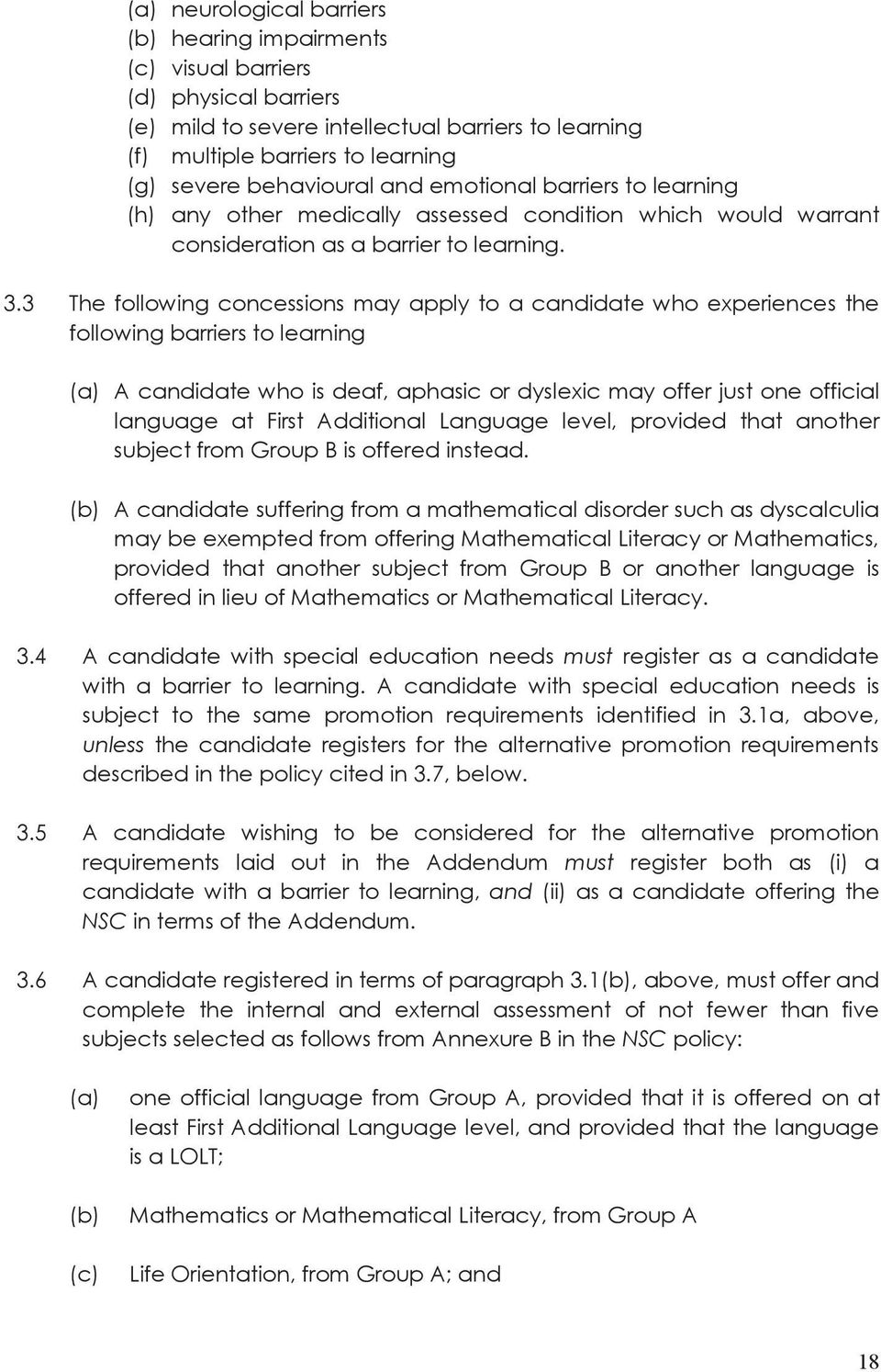 3 The following concessions may apply to a candidate who experiences the following barriers to learning (a) A candidate who is deaf, aphasic or dyslexic may offer just one official language at First