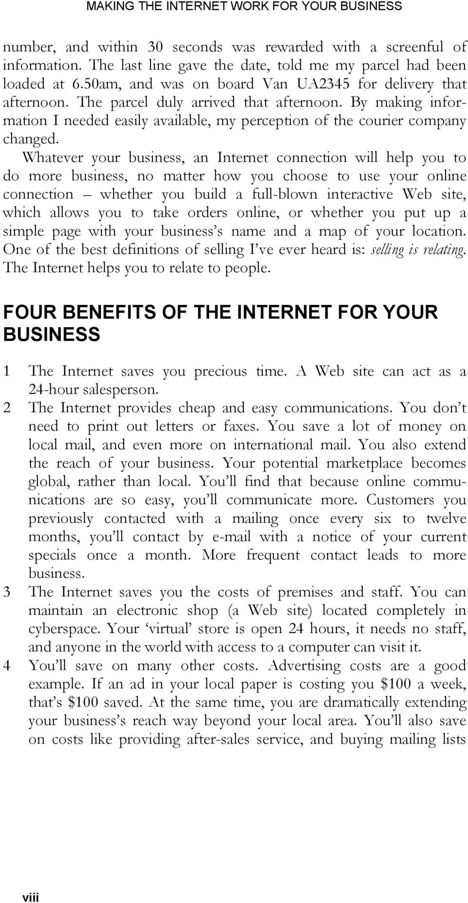 Whatever your business, an Internet connection will help you to do more business, no matter how you choose to use your online connection whether you build a full-blown interactive Web site, which