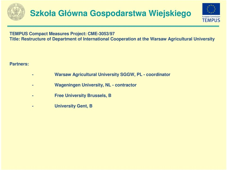 University Partners: - Warsaw Agricultural University SGGW, PL -