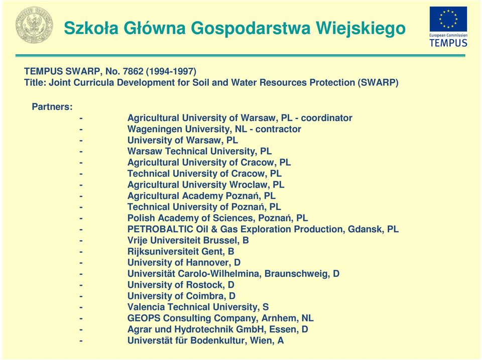contractor - University of Warsaw, PL - Warsaw Technical University, PL - Agricultural University of Cracow, PL - Technical University of Cracow, PL - Agricultural University Wroclaw, PL -