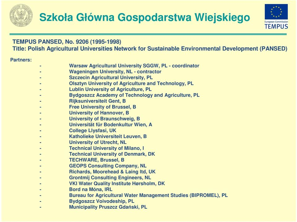 University, NL - contractor - Szczecin Agricultural University, PL - Olsztyn University of Agriculture and Technology, PL - Lublin University of Agriculture, PL - Bydgoszcz Academy of Technology and