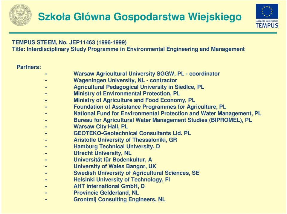 - contractor - Agricultural Pedagogical University in Siedlce, PL - Ministry of Environmental Protection, PL - Ministry of Agriculture and Food Economy, PL - Foundation of Assistance Programmes for