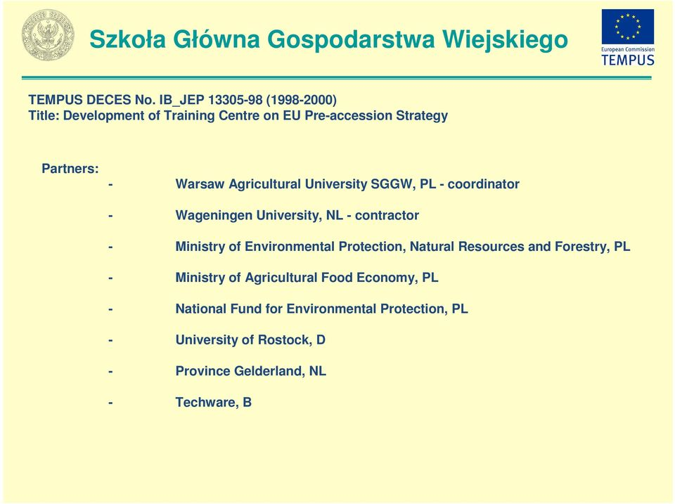 Agricultural University SGGW, PL - coordinator - Wageningen University, NL - contractor - Ministry of