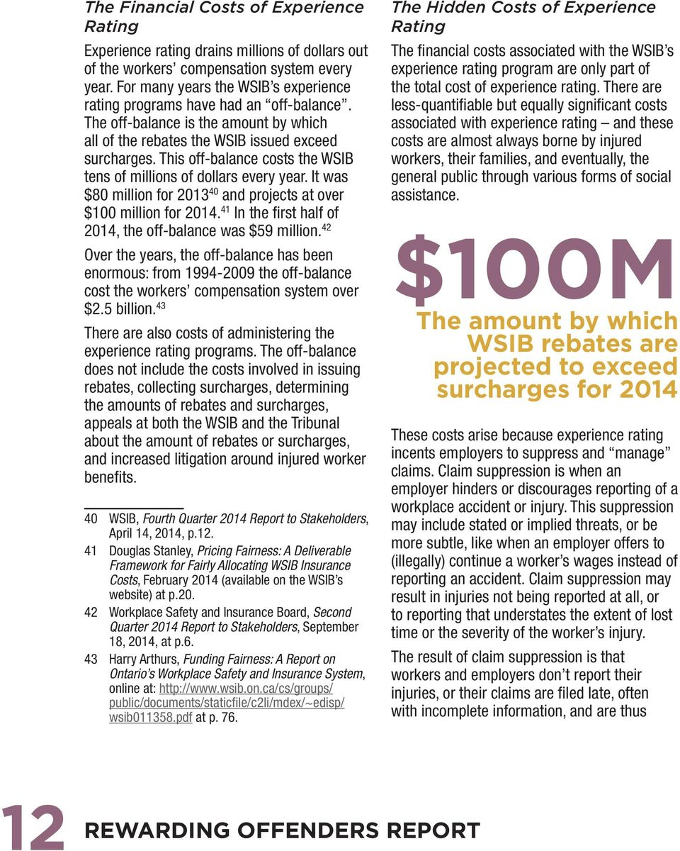 This off-balance costs the WSIB tens of millions of dollars every year. It was $80 million for 2013 40 and projects at over $100 million for 2014.