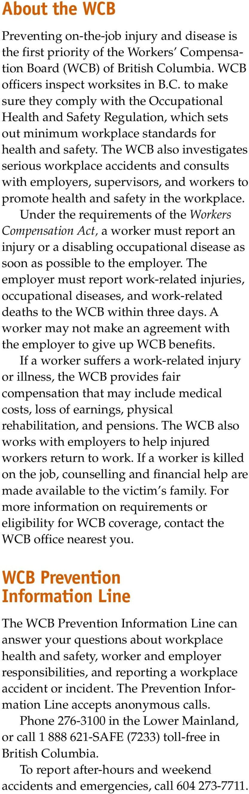 Under the requirements of the Workers Compensation Act, a worker must report an injury or a disabling occupational disease as soon as possible to the employer.