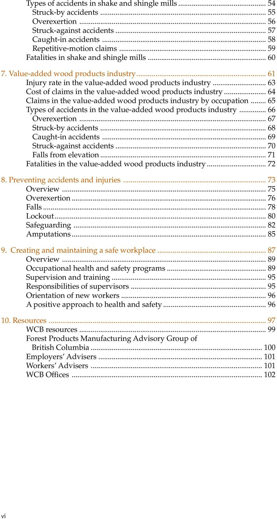 .. 63 Cost of claims in the value-added wood products industry... 64 Claims in the value-added wood products industry by occupation... 65 Types of accidents in the value-added wood products industry.