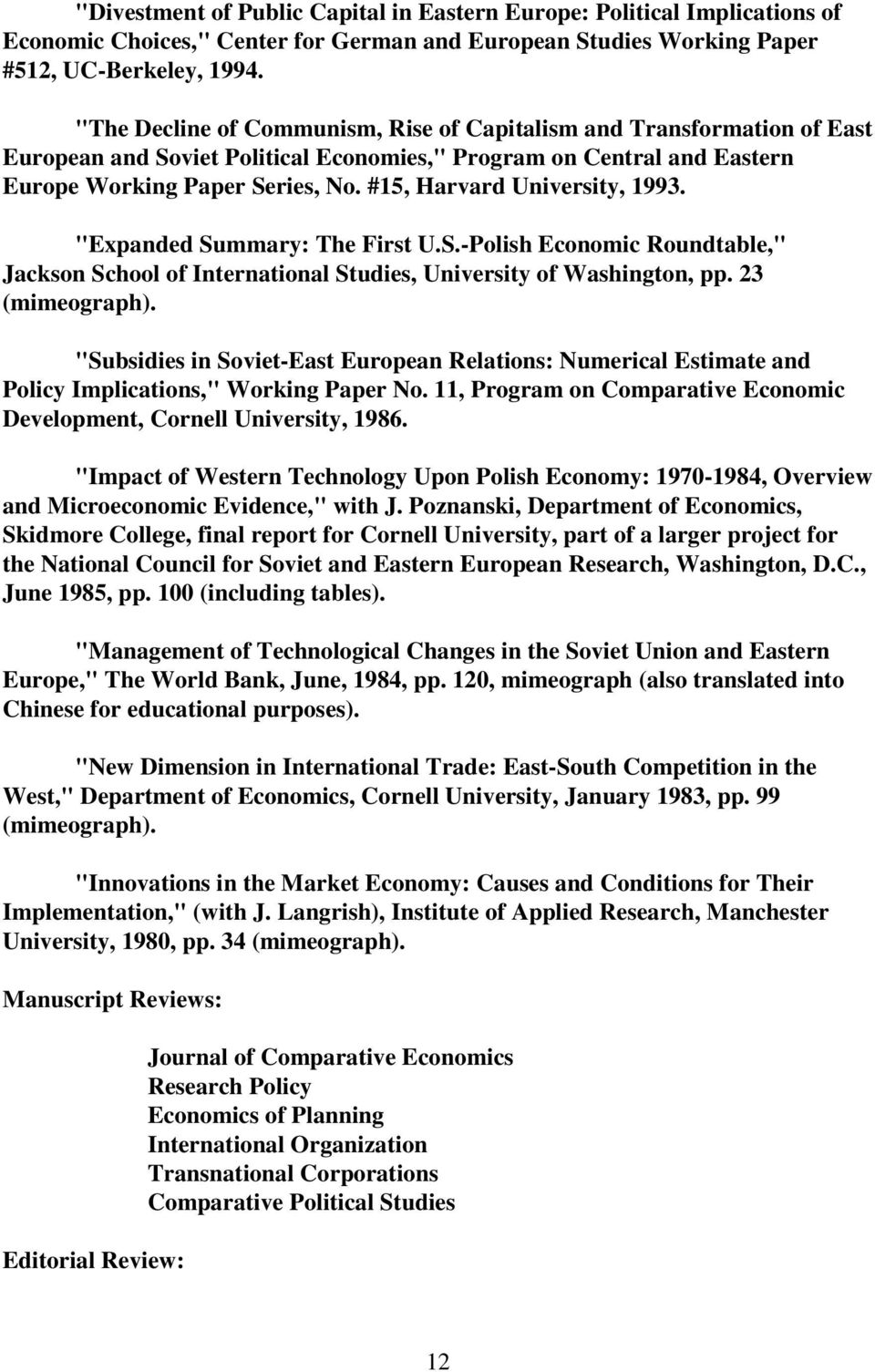 "#15, Harvard University, 1993. ""Expanded Summary: The First U.S.-Polish Economic Roundtable,"" Jackson School of International Studies, University of Washington, pp. 23 (mimeograph)."
