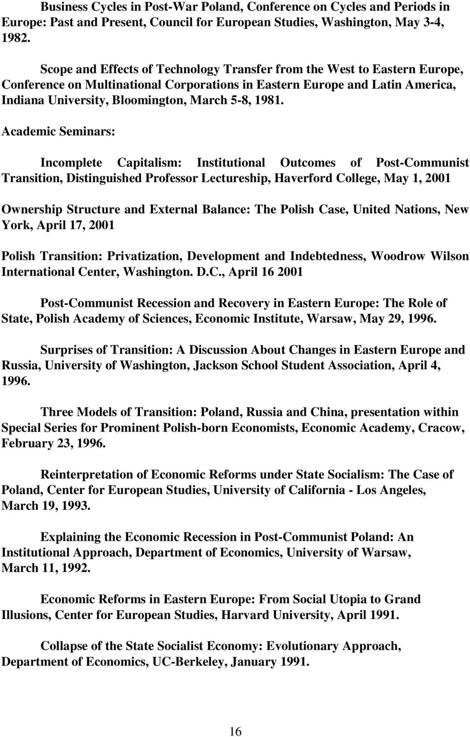1981. Academic Seminars: Incomplete Capitalism: Institutional Outcomes of Post-Communist Transition, Distinguished Professor Lectureship, Haverford College, May 1, 2001 Ownership Structure and