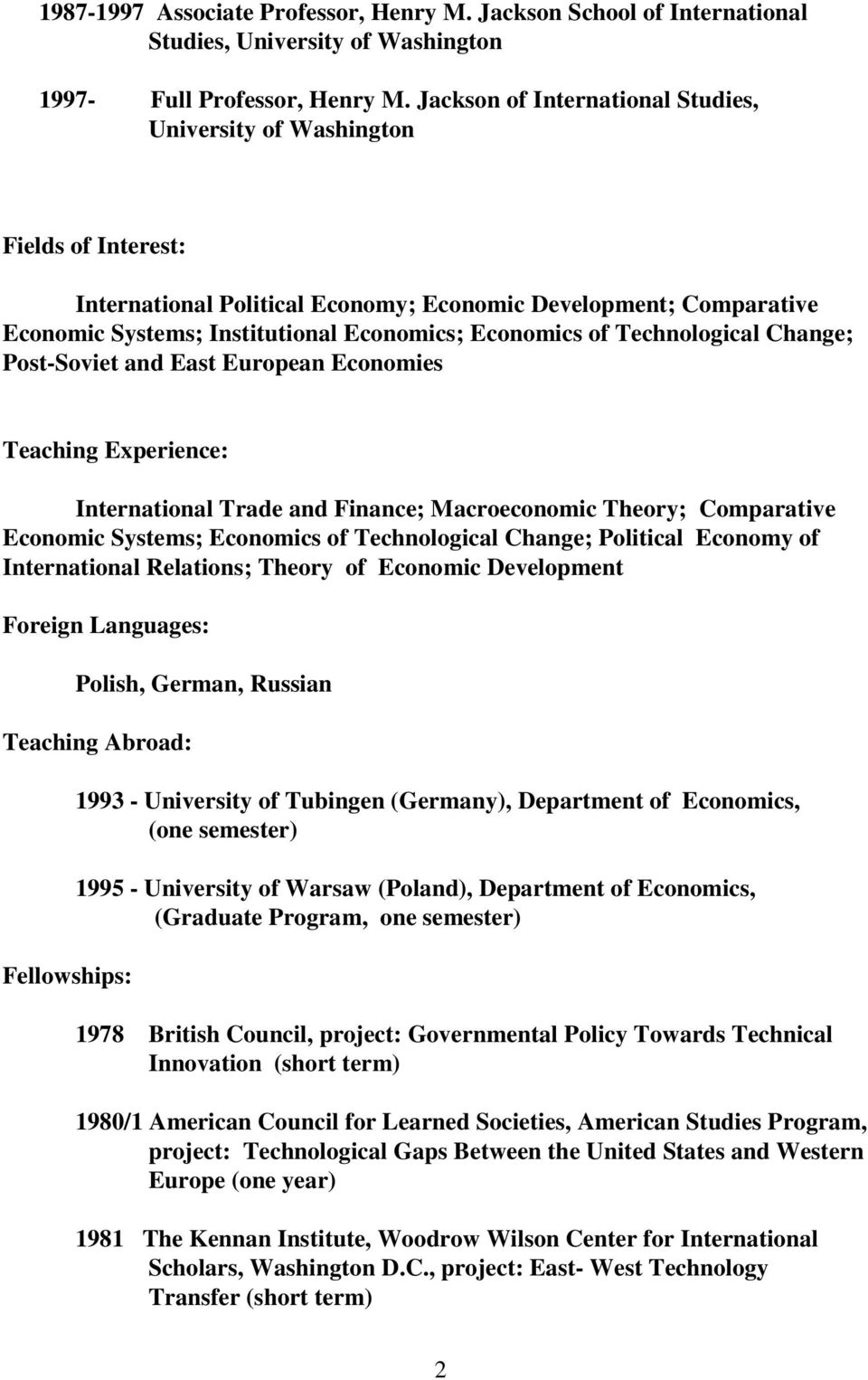 of Technological Change; Post-Soviet and East European Economies Teaching Experience: International Trade and Finance; Macroeconomic Theory; Comparative Economic Systems; Economics of Technological