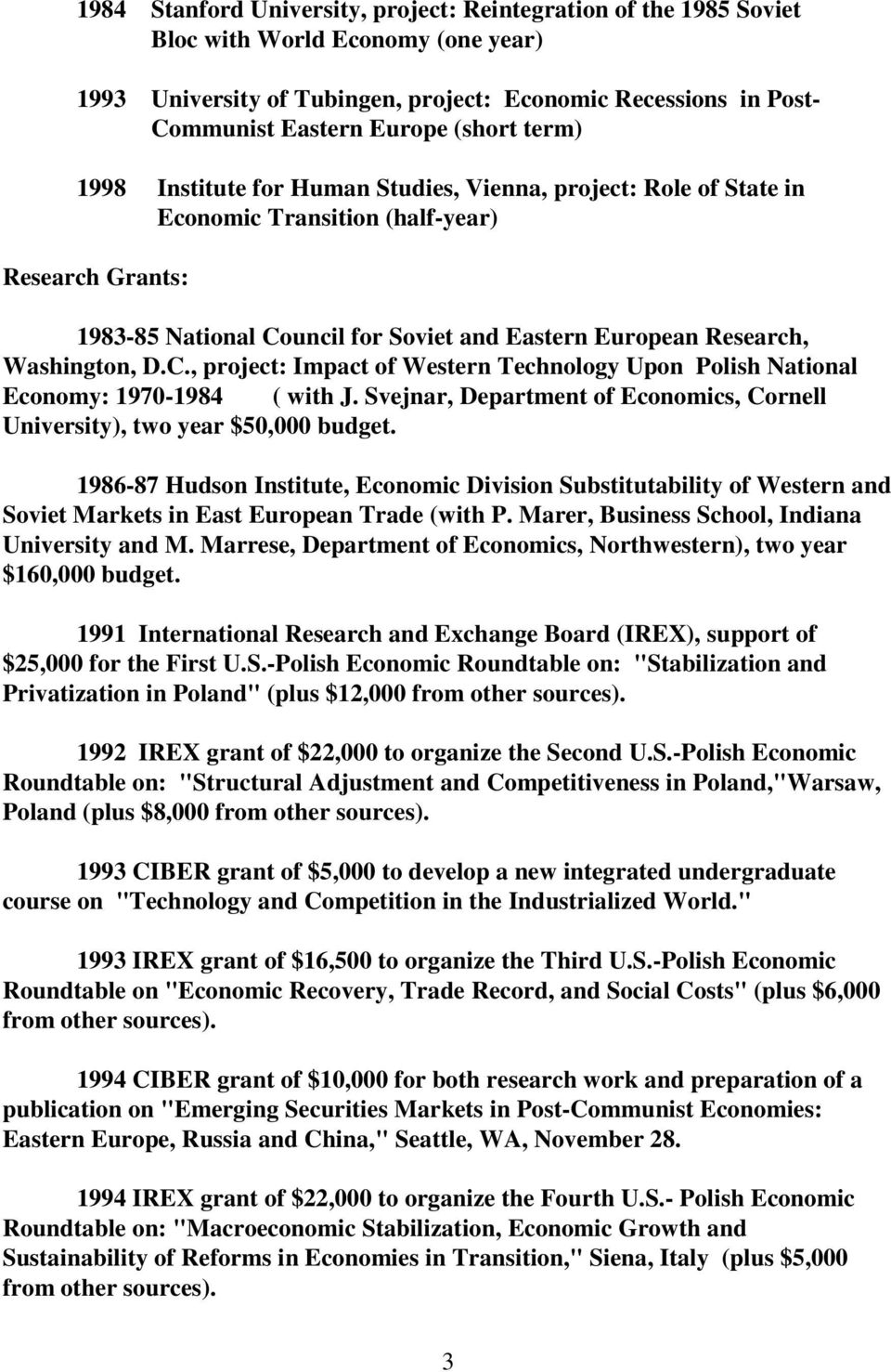 Washington, D.C., project: Impact of Western Technology Upon Polish National Economy: 1970-1984 ( with J. Svejnar, Department of Economics, Cornell University), two year $50,000 budget.