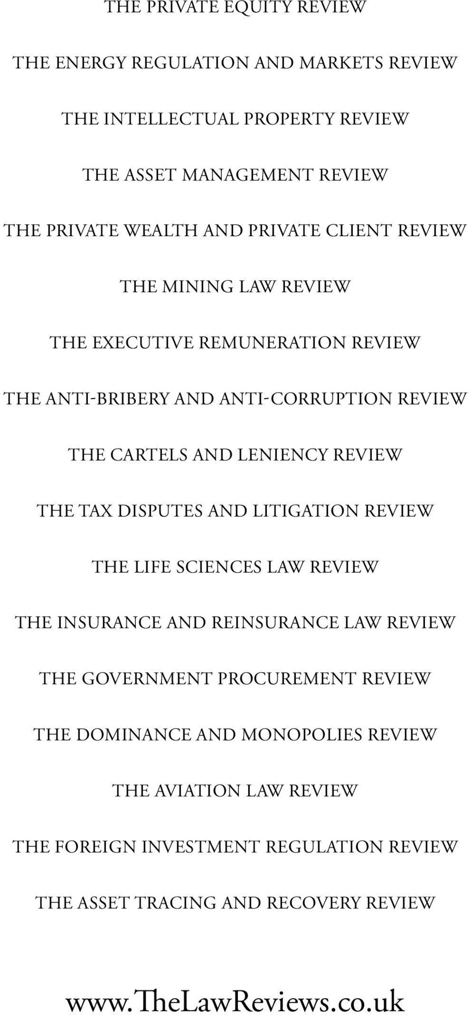 review The Tax Disputes and Litigation review The life sciences law review The Insurance and Reinsurance law review The Government Procurement Review