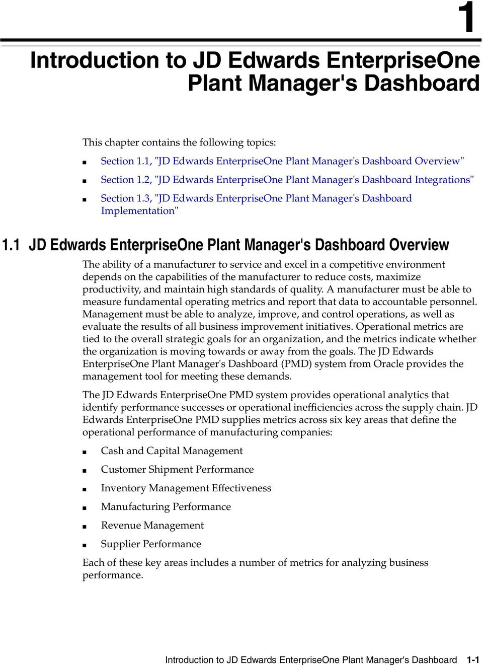 1 JD Edwards EnterpriseOne Plant Manager's Dashboard Overview The ability of a manufacturer to service and excel in a competitive environment depends on the capabilities of the manufacturer to reduce