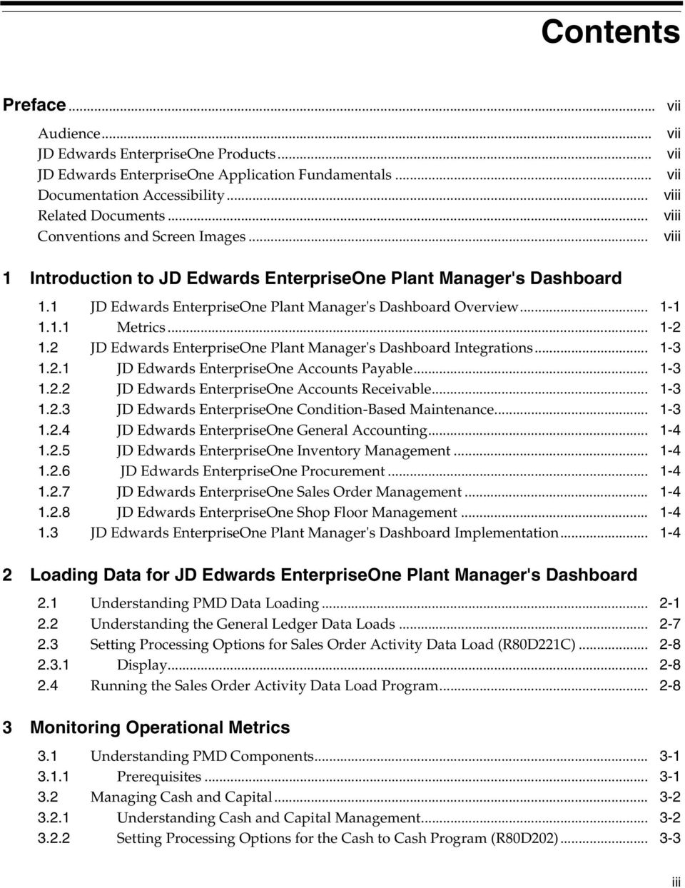 .. 1-2 1.2 JD Edwards EnterpriseOne Plant Manager's Dashboard Integrations... 1-3 1.2.1 JD Edwards EnterpriseOne Accounts Payable... 1-3 1.2.2 JD Edwards EnterpriseOne Accounts Receivable... 1-3 1.2.3 JD Edwards EnterpriseOne Condition-Based Maintenance.