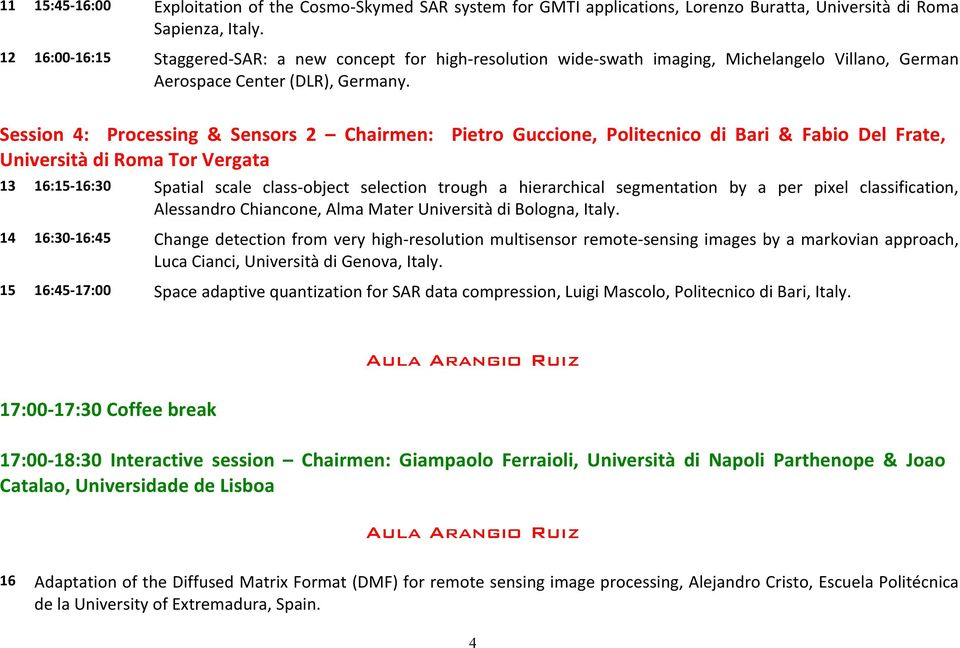 Session 4: Processing & Sensors 2 Chairmen: Pietro Guccione, Politecnico di Bari & Fabio Del Frate, Università di Roma Tor Vergata 13 16:15-16:30 Spatial scale class- object selection trough a
