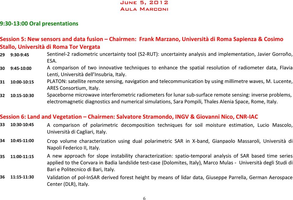 30 9:45-10:00 A comparison of two innovative techniques to enhance the spatial resolution of radiometer data, Flavia Lenti, Università dell Insubria, Italy.