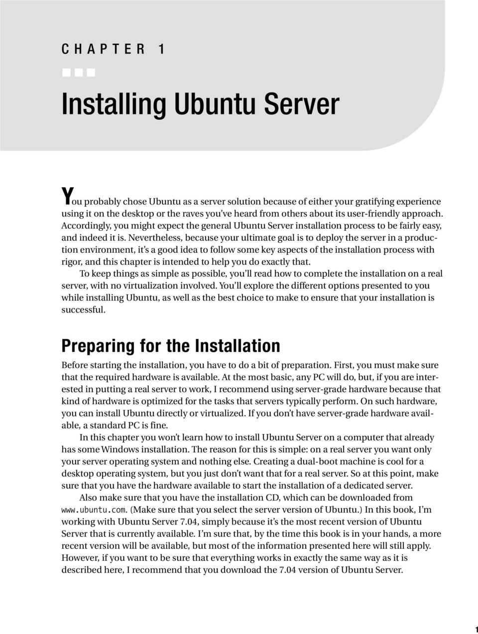Nevertheless, because your ultimate goal is to deploy the server in a production environment, it s a good idea to follow some key aspects of the installation process with rigor, and this chapter is