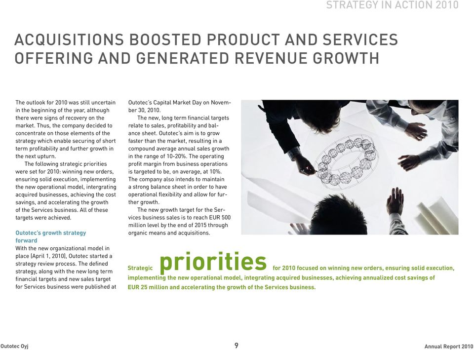 The following strategic priorities were set for 2010: winning new orders, ensuring solid execution, implementing the new operational model, intergrating acquired businesses, achieving the cost