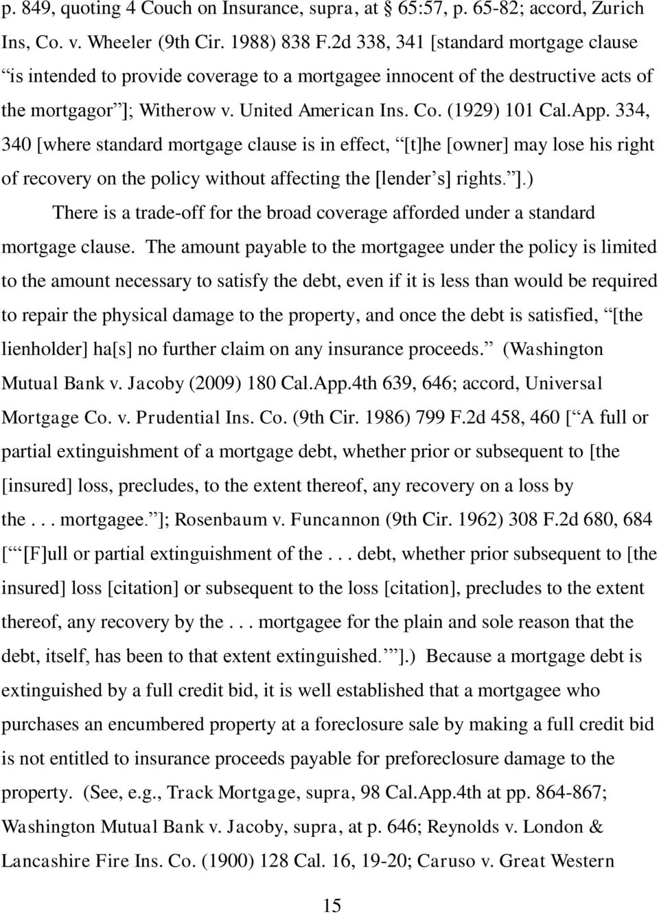 334, 340 [where standard mortgage clause is in effect, [t]he [owner] may lose his right of recovery on the policy without affecting the [lender s] rights. ].