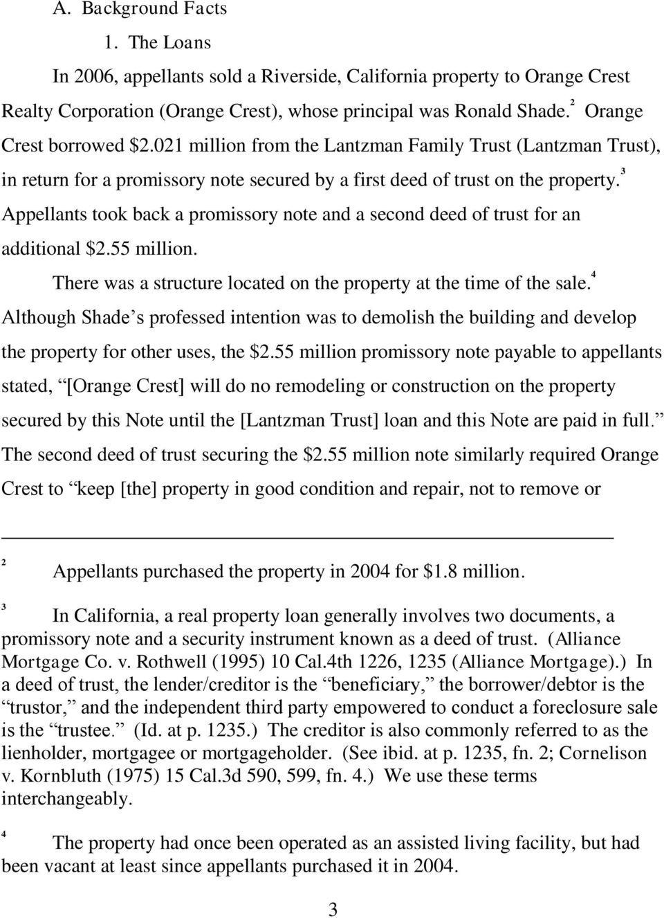 3 Appellants took back a promissory note and a second deed of trust for an additional $2.55 million. There was a structure located on the property at the time of the sale.
