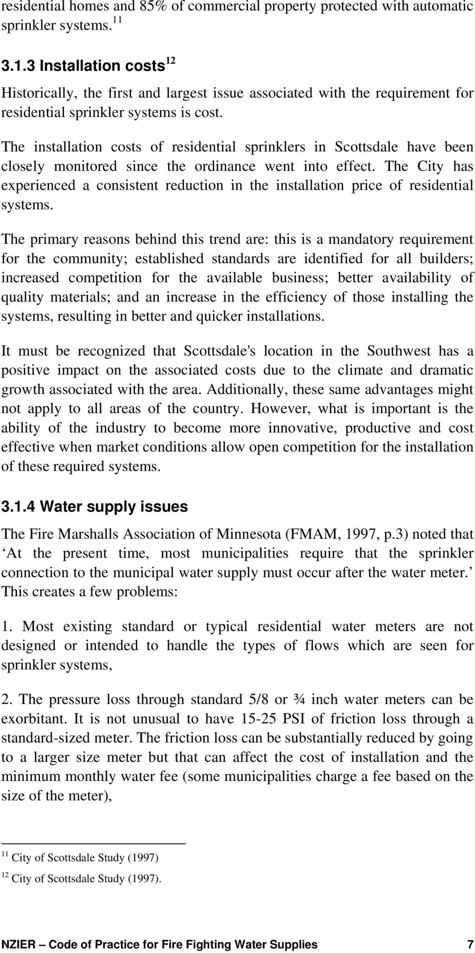 The installation costs of residential sprinklers in Scottsdale have been closely monitored since the ordinance went into effect.