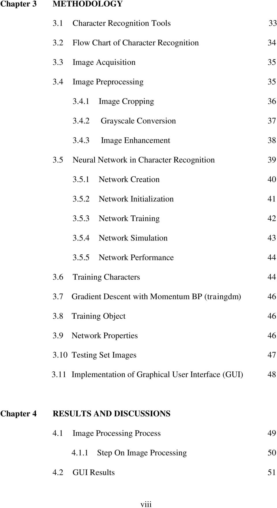 6 Training Characters 3.7 Gradient Descent with Momentum BP (traingdm) 3.8 Training Object 3.9 Network Properties 3.10 Testing Set Images 3.