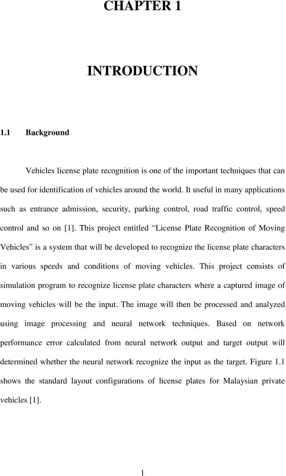 This project entitled License Plate Recognition of Moving Vehicles is a system that will be developed to recognize the license plate characters in various speeds and conditions of moving vehicles.