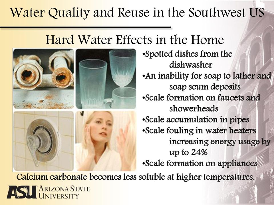 showerheads Scale accumulation in pipes Scale fouling in water heaters increasing energy usage by
