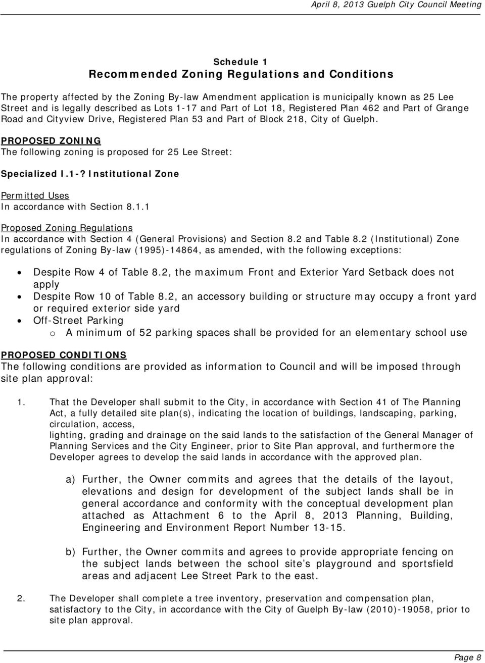 PROPOSED ZONING The following zoning is proposed for 25 Lee Street: Specialized I.1-? Institutional Zone Permitted Uses In accordance with Section 8.1.1 Proposed Zoning Regulations In accordance with Section 4 (General Provisions) and Section 8.