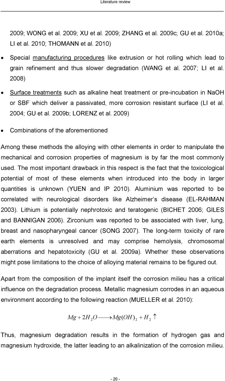 2008) Surface treatments such as alkaline heat treatment or pre-incubation in NaOH or SBF which deliver a passivated, more corrosion resistant surface (LI et al. 2004; GU et al. 2009b; LORENZ et al.