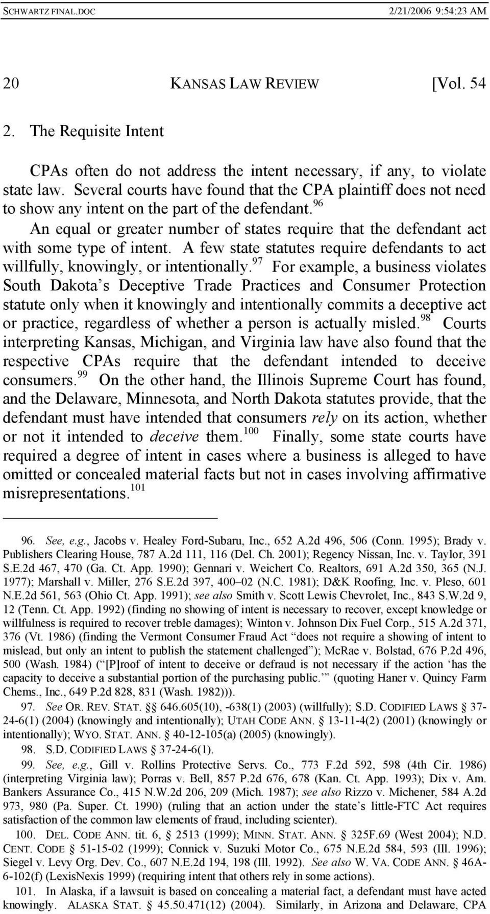 96 An equal or greater number of states require that the defendant act with some type of intent. A few state statutes require defendants to act willfully, knowingly, or intentionally.