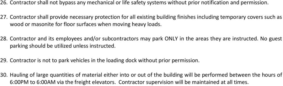 Contractor and its employees and/or subcontractors may park ONLY in the areas they are instructed. No guest parking should be utilized unless instructed. 29.
