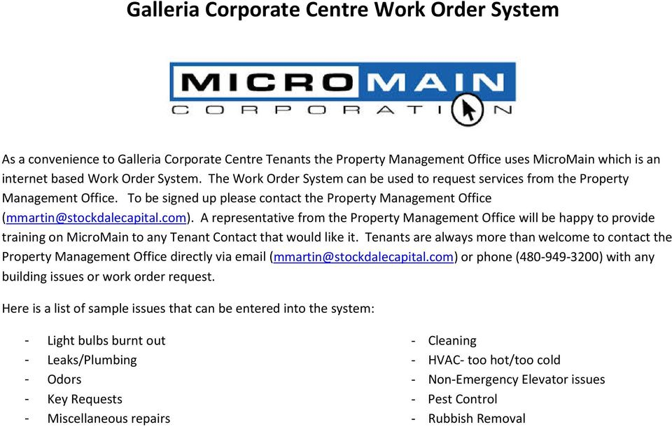 A representative from the Property Management Office will be happy to provide training on MicroMain to any Tenant Contact that would like it.