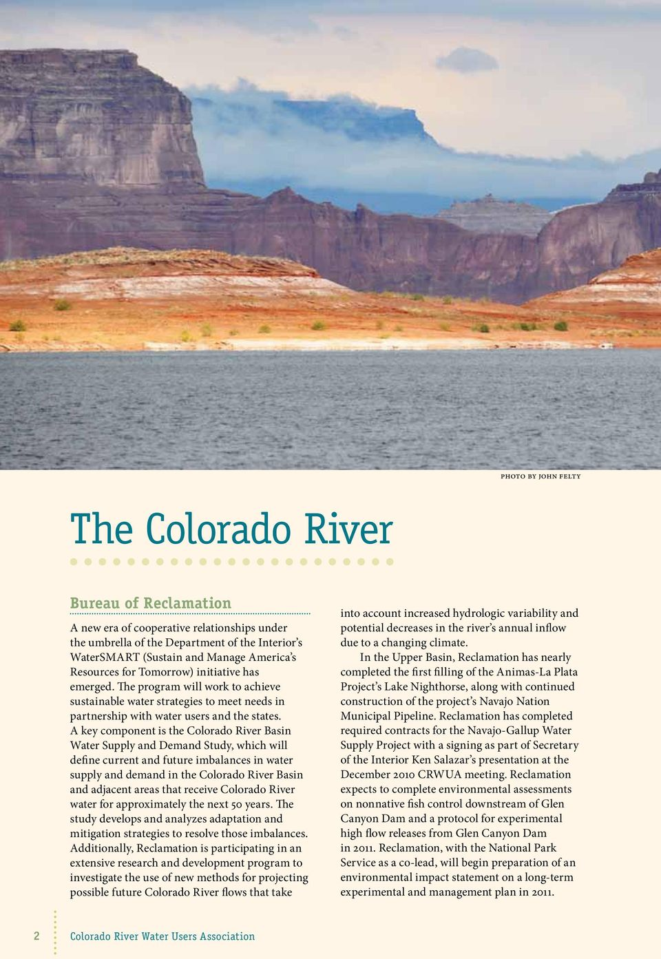 A key component is the Colorado River Basin Water Supply and Demand Study, which will define current and future imbalances in water supply and demand in the Colorado River Basin and adjacent areas