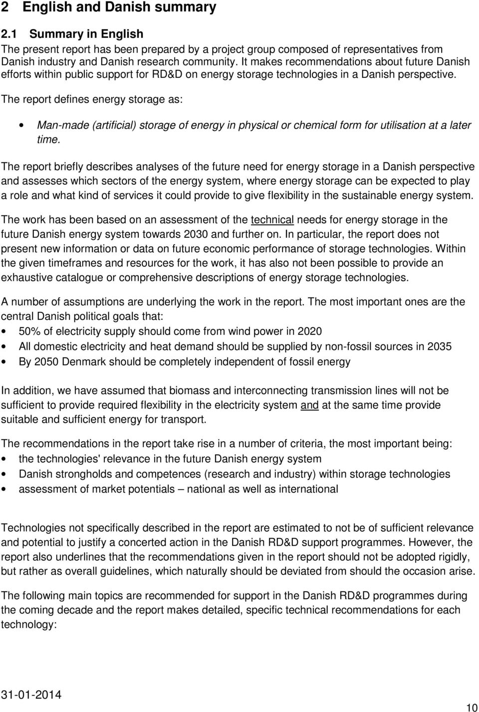 The report defines energy storage as: Man-made (artificial) storage of energy in physical or chemical form for utilisation at a later time.