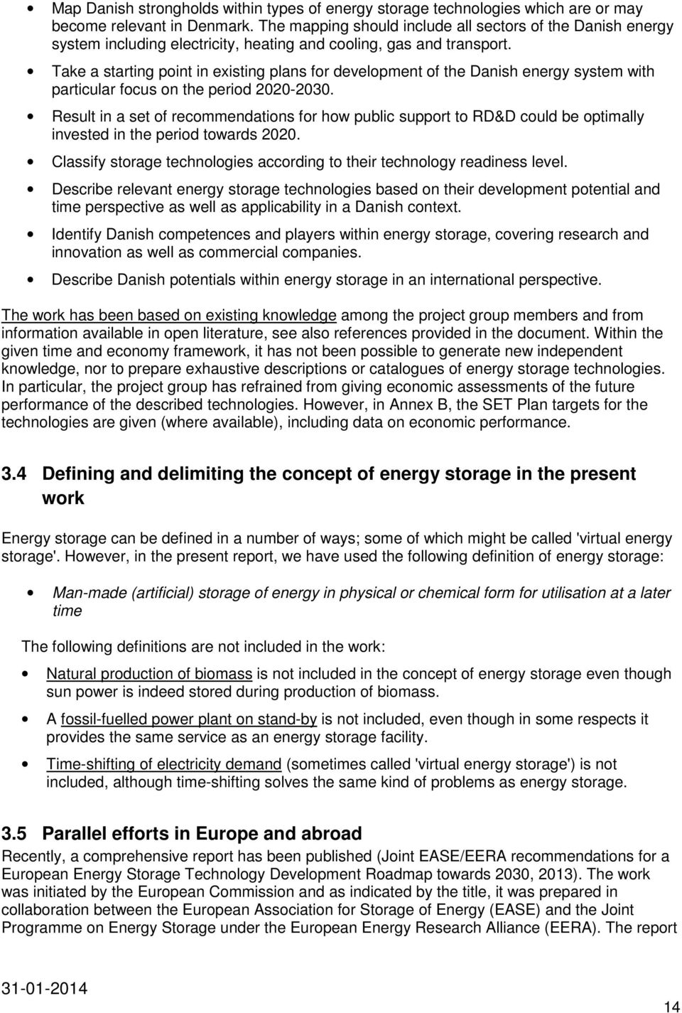 Take a starting point in existing plans for development of the Danish energy system with particular focus on the period 2020-2030.