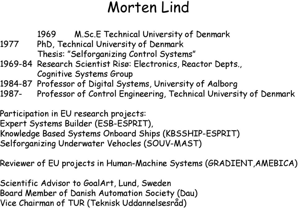 Participation in EU research projects: Expert Systems Builder (ESB-ESPRIT), Knowledge Based Systems Onboard Ships (KBSSHIP-ESPRIT) Selforganizing Underwater Vehocles (SOUV-MAST)
