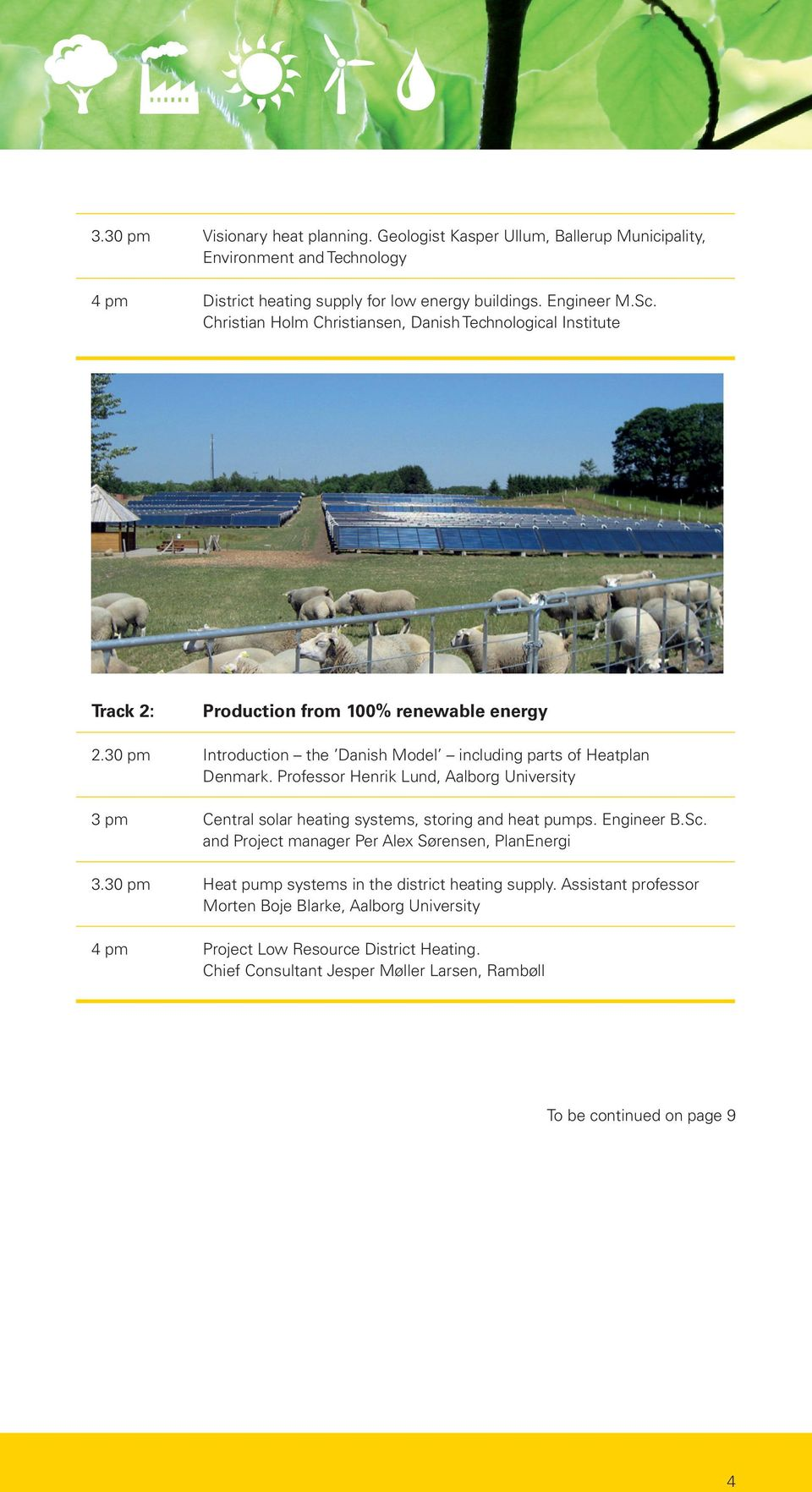 Christian Holm Christiansen, Danish Technological Institute Track 2: Production from 100% renewable energy 2.30 pm Introduction the Danish Model including parts of Heatplan Denmark.