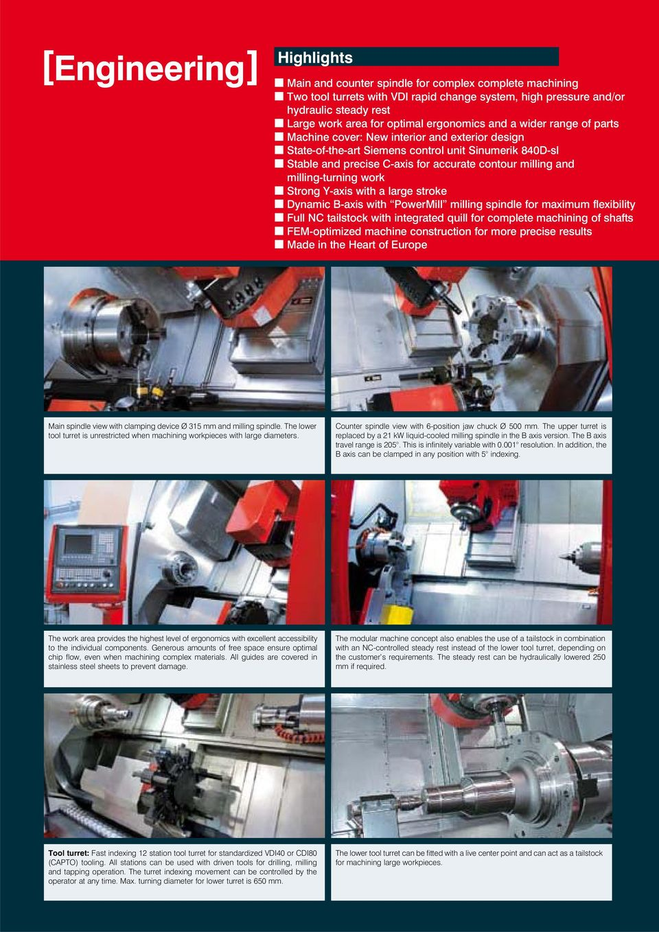 and milling-turning work Strong Y-axis with a large stroke Dynamic B-axis with PowerMill milling spindle for maximum flexibility Full NC tailstock with integrated quill for complete machining of