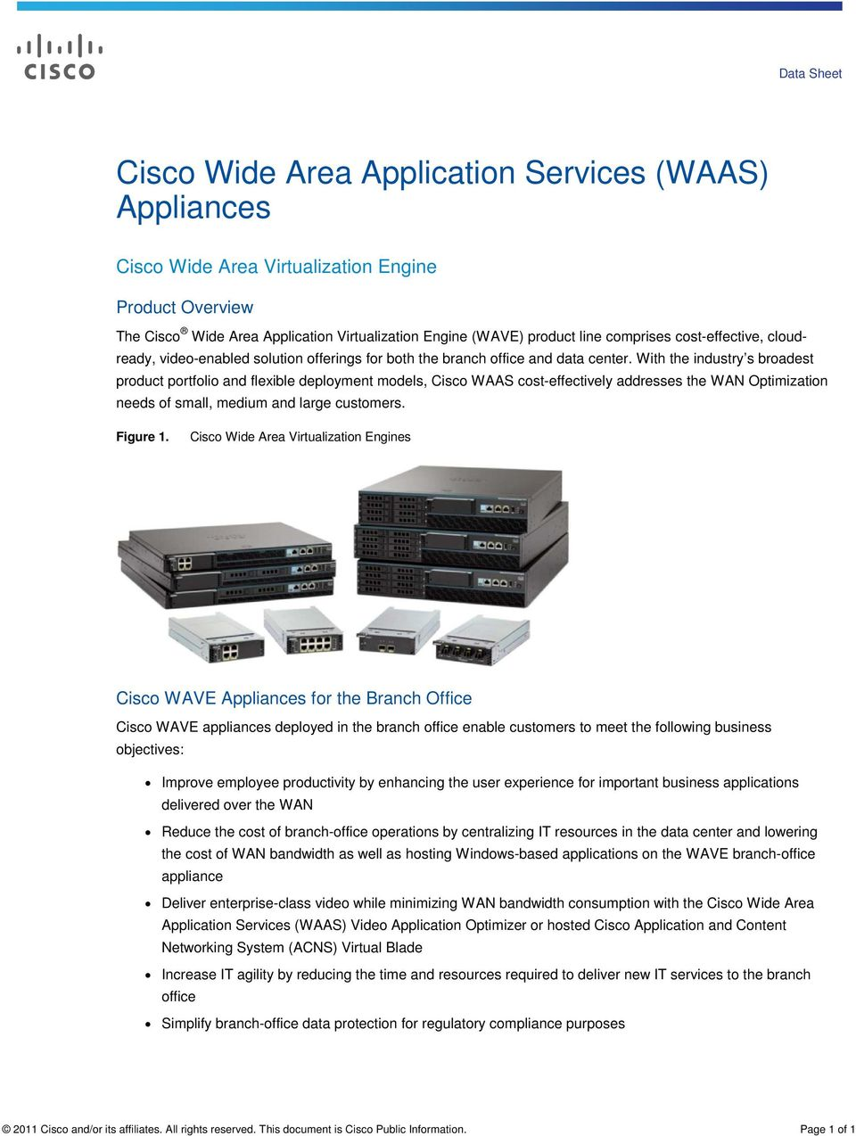 With the industry s broadest product portfolio and flexible deployment models, Cisco WAAS cost-effectively addresses the WAN Optimization needs of small, medium and large customers. Figure 1.