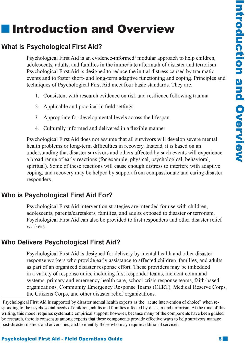 Psychological First Aid is designed to reduce the initial distress caused by traumatic events and to foster short- and long-term adaptive functioning and coping.
