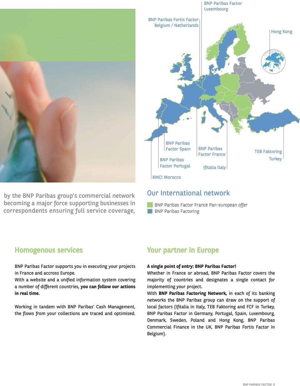 Factor France Pan-european offer BNP Paribas Factoring Homogenous services Your partner in Europe BNP Paribas Factor supports you in executing your projects in France and accross Europe.